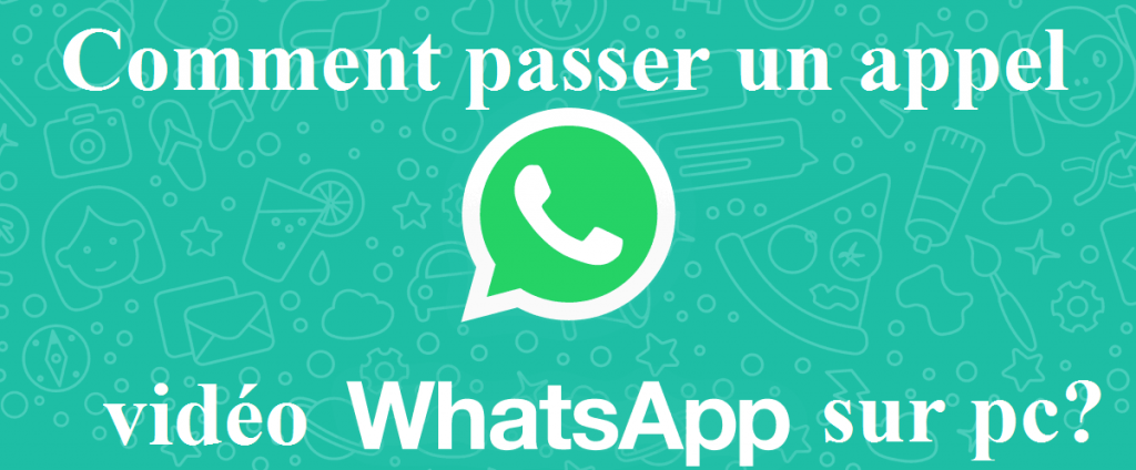 appel video whatsapp depuis pc